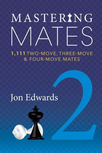 Mastering Mates Book 2 1111 Two-move, Three-move & Four-move Mates - Jon  Edwards