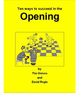 Ten Ways To Succeed in the Opening - Tim Onions & David Regis