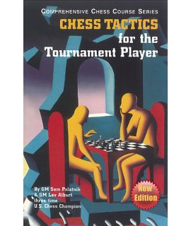 Chess Tactics for the Tournament Player by Lev Alburt, Sam Palatnik