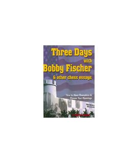 Three days with Bobby Fischer by Lev Alburt, Al Lawrence