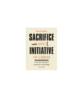 Sacrifice and Initiative in Chess - Ivan Sokolov