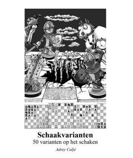 Schaakvarianten, 50 varianten op het schaakspel - Andre Calje
