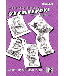 Was Sie schon immer über Schachweltmeister wissen wollten ... aber nie zu fragen wagten - Frank Stiefel