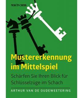 Mustererkennung im Mittelspiel - Schlüsselzüge im Schach - by Arthur Van de Oudeweetering