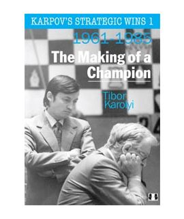 Karpov's Strategic Wins 1 - The Making of a Champion by Tibor Karolyi