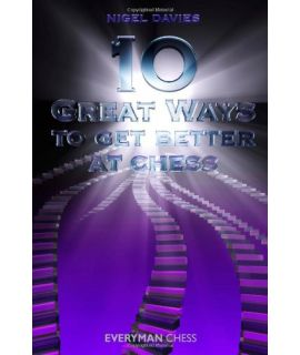 10 Great Ways to Get Better at Chess by Davies, Nigel