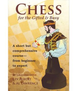 Chess for the Gifted & Busy by Lev Alburt, Al Lawrence