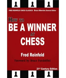 How to Be a Winner at Chess: The Essence of Good Chess - Fred Reinfeld