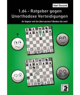 1.d4 - Ratgeber gegen Unorthodoxe Verteidigungen - Valeri Bronznik