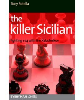 The Killer Sicilian: Fighting 1.e4 with the Kalashnikov - Tony Rotella