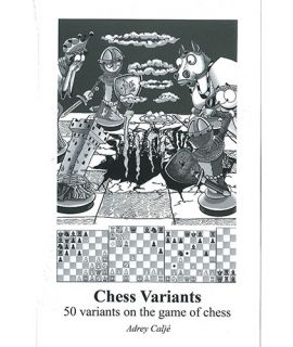 Chess variants - 50 Variants on the Game of Chess - Adrey Caljé