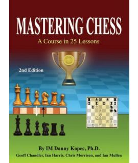 Mastering Chess - A Course in 25 Lessons - Danny Kopec, Geoff Chandler, Chris Morrison, Ian Mullen