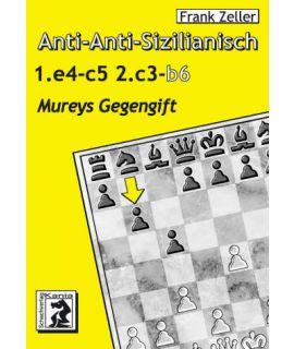 Anti-Anti-Sizilianisch: Mureys Gegengift 1.e4 c5 2.c3 b6 - Frank Zeller