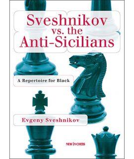 Sveshnikov versus the Anti-Sicilians: A Complete Repertoire for Black - Evgeny Sveshnikov