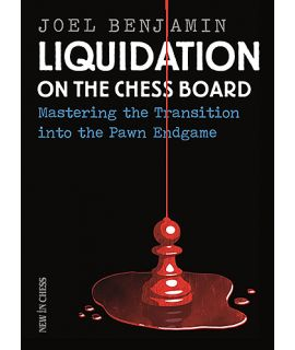Liquidation on the Chess Board: Mastering the Transition into the Pawn Ending - Joel Benjamin