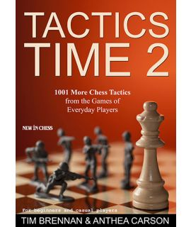 Tactics Time 2 - 1001 More Chess Tactics from the Real Games of Everyday Players - Tim Brennan, Anthea Carson