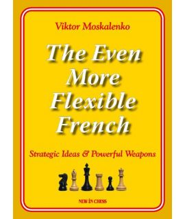 The Even More Flexible French - Strategic Ideas & Powerful Weapons - Viktor Moskalenko