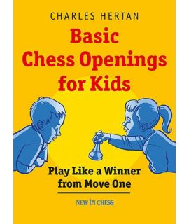 Basic Chess Openings for Kids - Play like a Winner from Move One - Charles Hertan