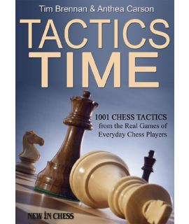 Tactics Time 1 - 1001 More Chess Tactics from the Real Games of Everyday Players - Tim Brennan, Anthea Carson