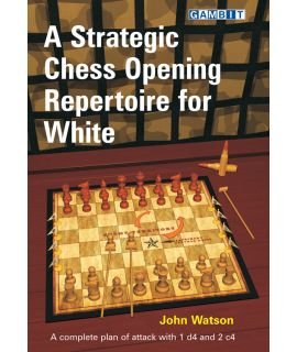 A Strategic Chess Opening Repertoire for White - Watson