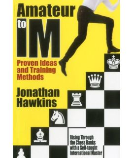 Amateur to IM: Proven Ideas and Training Methods - Johathan Hawkins (hardcover)
