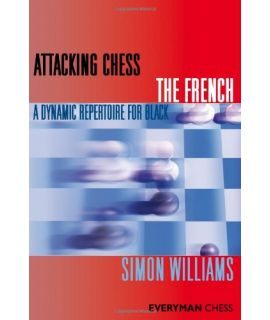 Attacking Chess: The French by Williams, Simon