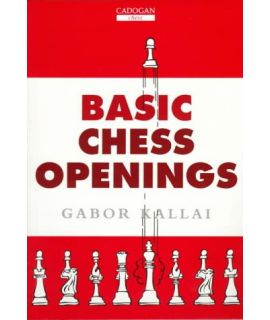 Basic Chess Openings by Kallai,  Gabor