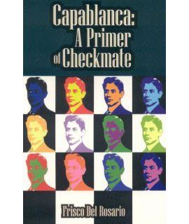 Capablanca: A Primer of Checkmate - Frisco Del Rosario