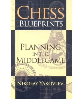 Chess Blueprints: Planning in the Middlegame - Nikolay Yakovlev