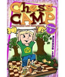 Chess Camp Vol 3: Checkmates many pieces - Igor Sukhin