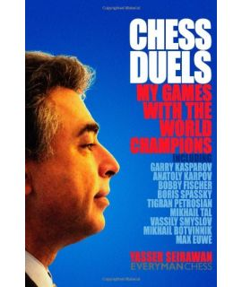 Chess Duals: My Games with the World Champions by Seirawan, Yasser