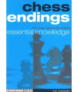 Chess Endings: Essential Knowledge by Averbakh, Yuri