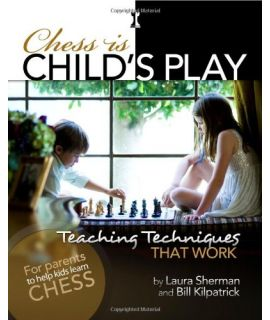 Chess is Child's Play: Teaching Techniques That Work - Laura Sherman and Bill Kilpatrick