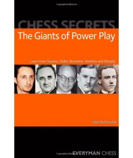 Chess Secrets: The Giants of Power Play by MacDonald, Neil