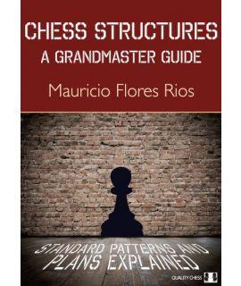 Chess Structures - A Grandmaster Guide - Mauricio Flores Rios