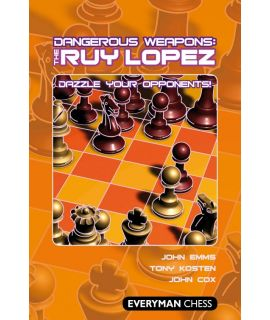 Dangerous Weapons: The Ruy Lopez by Emms, John, Kosten, Tony & Cox, John