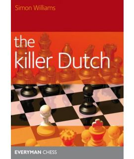 The Killer Dutch - A Dutch Repertoire against 1.d4, 1.c4 and 1.Nf3 - Simon Williams