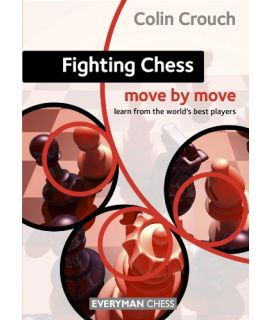 Fighting Chess: Move by Move by Crouch,  Colin