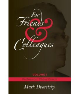 For Friends & Colleagues 1 (hardcover signed limited edition) - Mark Dvoretsky