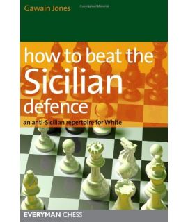 How to Beat the Sicilian Defence by Jones, Gawain