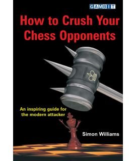 How to Crush Your Chess Opponents - Williams