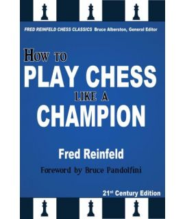 How to Play Chess like a Champion - Fred Reinfeld