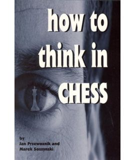 How to Think in Chess - Przewoznik,Soszynski