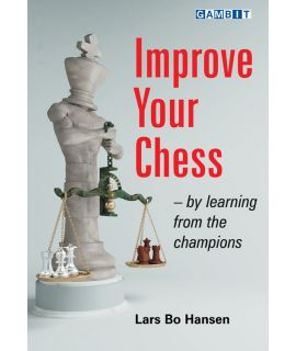 Improve Your Chess - by Learning from the Champions - Lars Bo Hansen