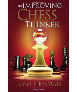 The Improving Chess Thinker 2nd edition - Dan Heisman