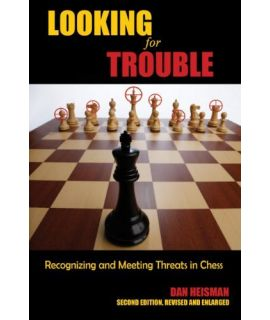 Looking for Trouble Recognizing and Meeting Threats in Chess - Dan Heisman