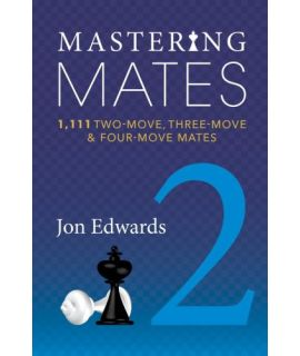 Mastering Mates Book 2 1111 Two-move, Three-move & Four-move Mates - Jon Edwards