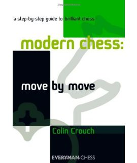 Modern Chess: Move by Move by Crouch,  Colin