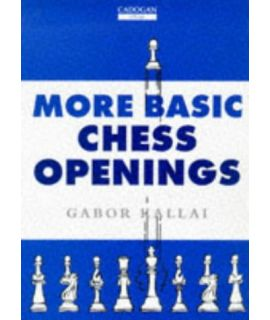 More Basic Chess Openings  by Kallai, Gabor