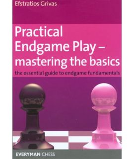 Practical Endgame Play - Mastering the Basics by Grivas, Efstratios